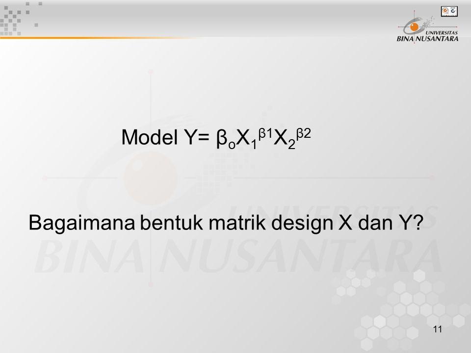 Model Y= βoX1β1X2β2 Bagaimana bentuk matrik design X dan Y