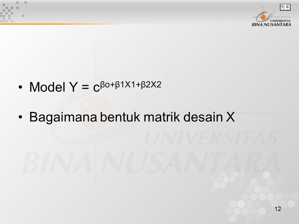 Model Y = cβo+β1X1+β2X2 Bagaimana bentuk matrik desain X