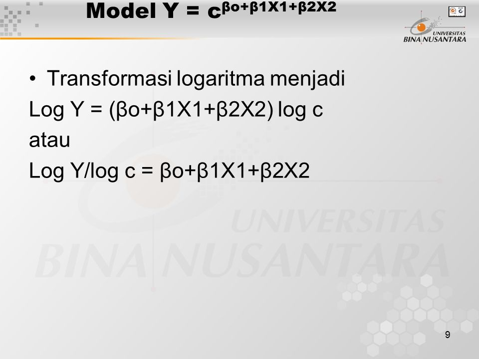 Model Y = cβo+β1X1+β2X2 Transformasi logaritma menjadi.