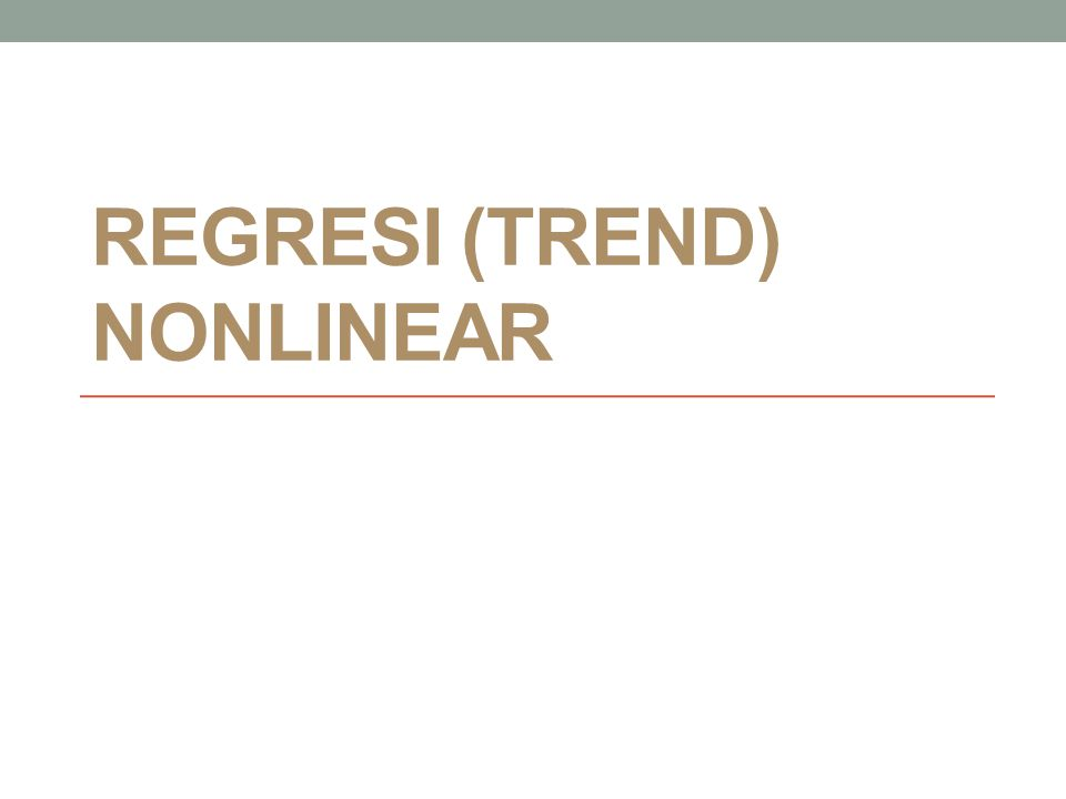REGRESI (TREND) NONLINEAR