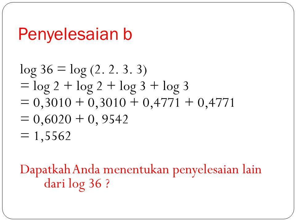 Penyelesaian b log 36 = log (2. 2. 3. 3)