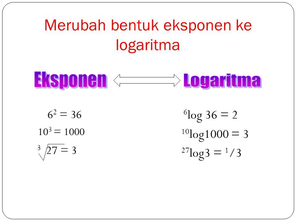 Merubah bentuk eksponen ke logaritma