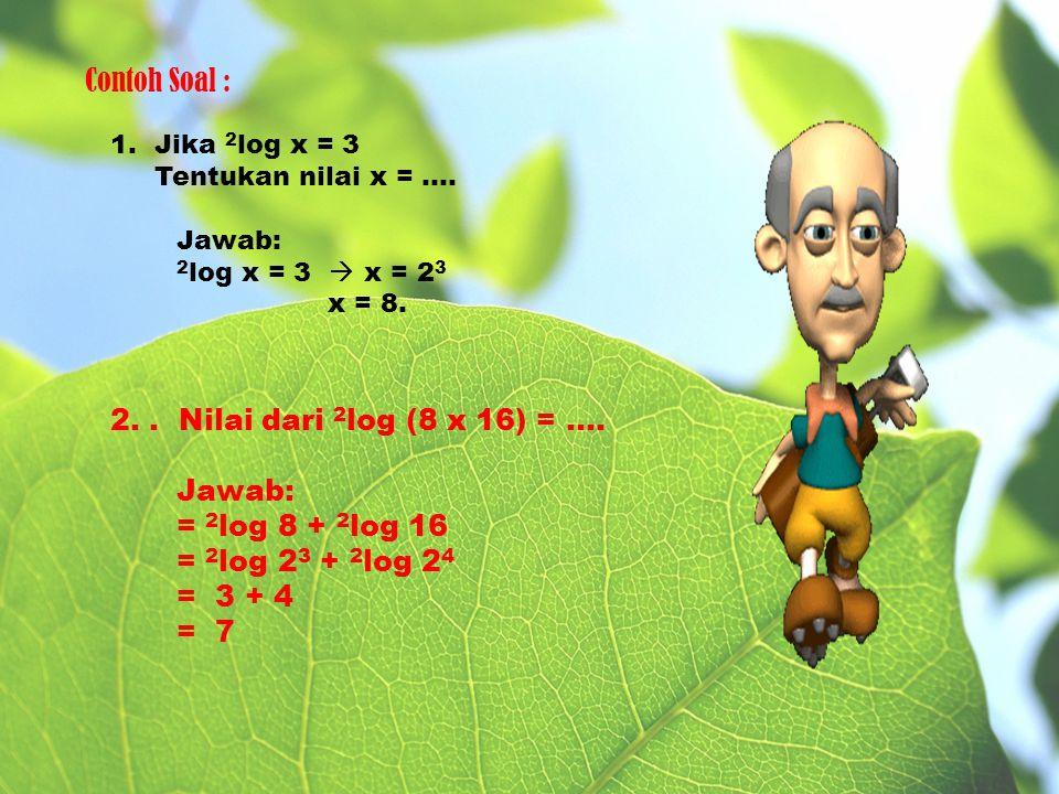 Contoh Soal : 2. . Nilai dari 2log (8 x 16) = …. Jawab: