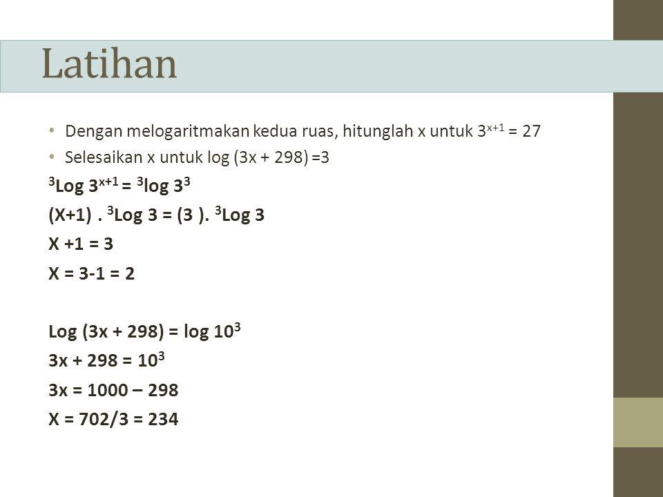 Latihan 3Log 3x+1 = 3log 33 (X+1) . 3Log 3 = (3 ). 3Log 3 X +1 = 3