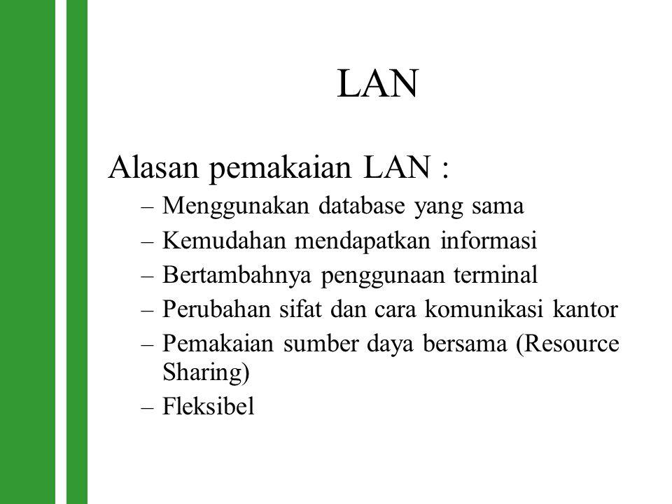 LAN Alasan pemakaian LAN : Menggunakan database yang sama