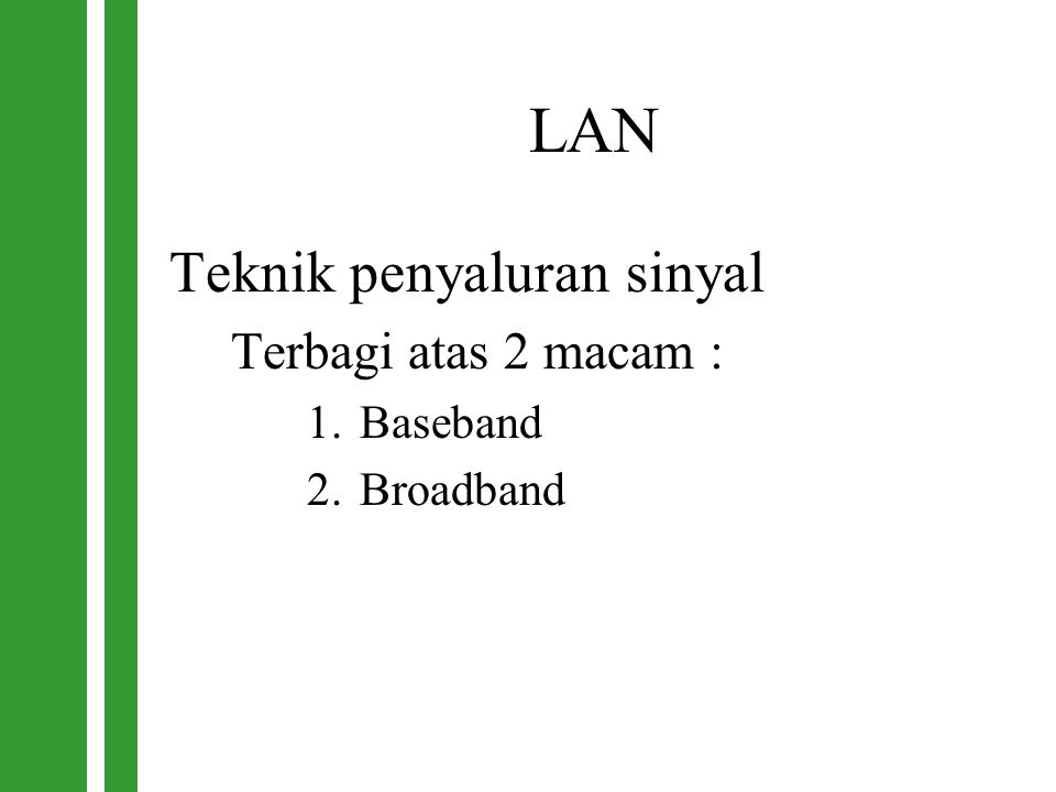 LAN Teknik penyaluran sinyal Terbagi atas 2 macam : Baseband Broadband