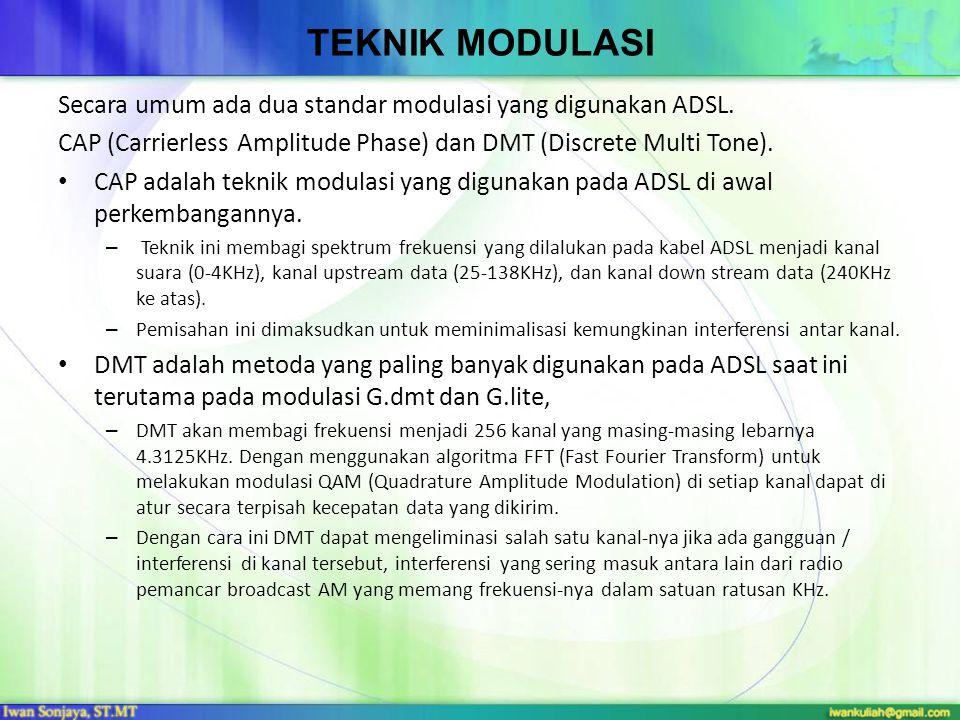 Teknik Modulasi Secara umum ada dua standar modulasi yang digunakan ADSL. CAP (Carrierless Amplitude Phase) dan DMT (Discrete Multi Tone).