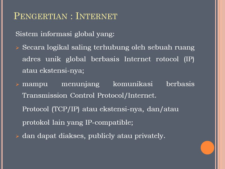 Pengertian : Internet Sistem informasi global yang: