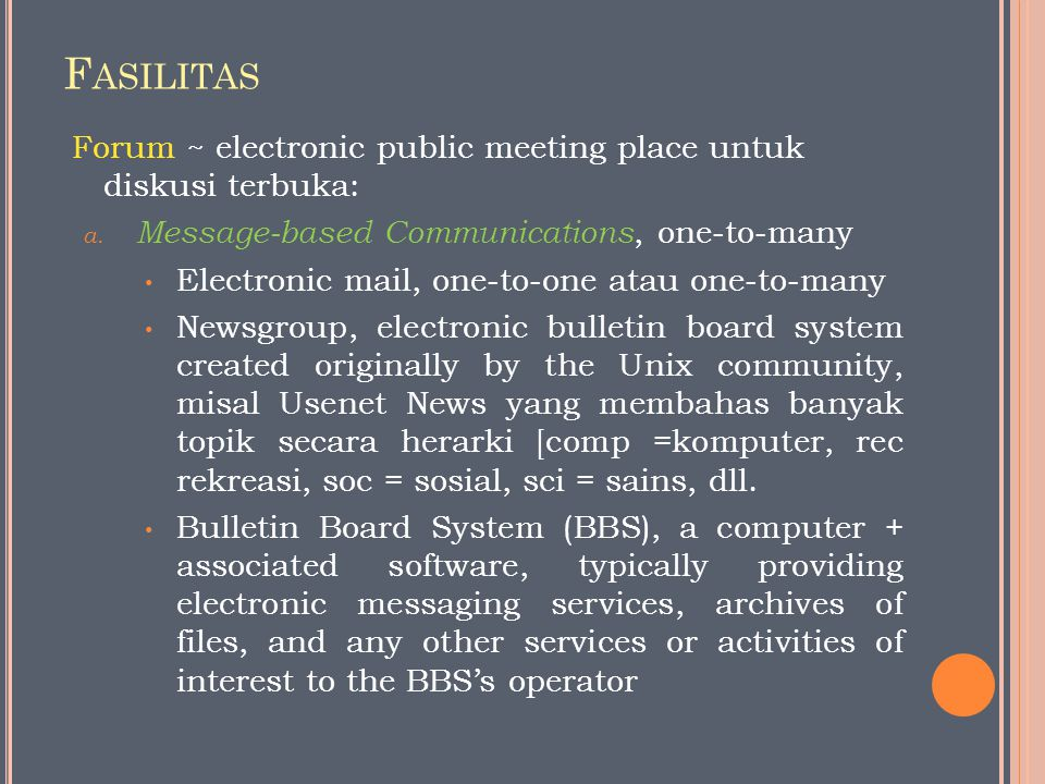 Fasilitas Forum ~ electronic public meeting place untuk diskusi terbuka: Message-based Communications, one-to-many.