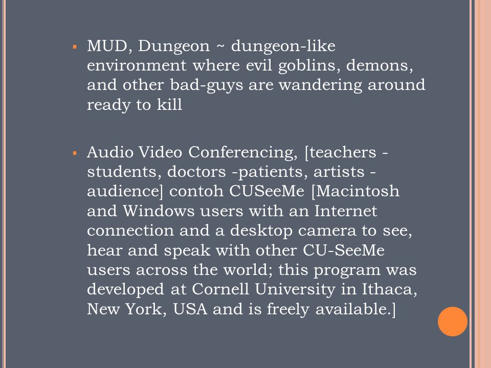 MUD, Dungeon ~ dungeon-like environment where evil goblins, demons, and other bad-guys are wandering around ready to kill