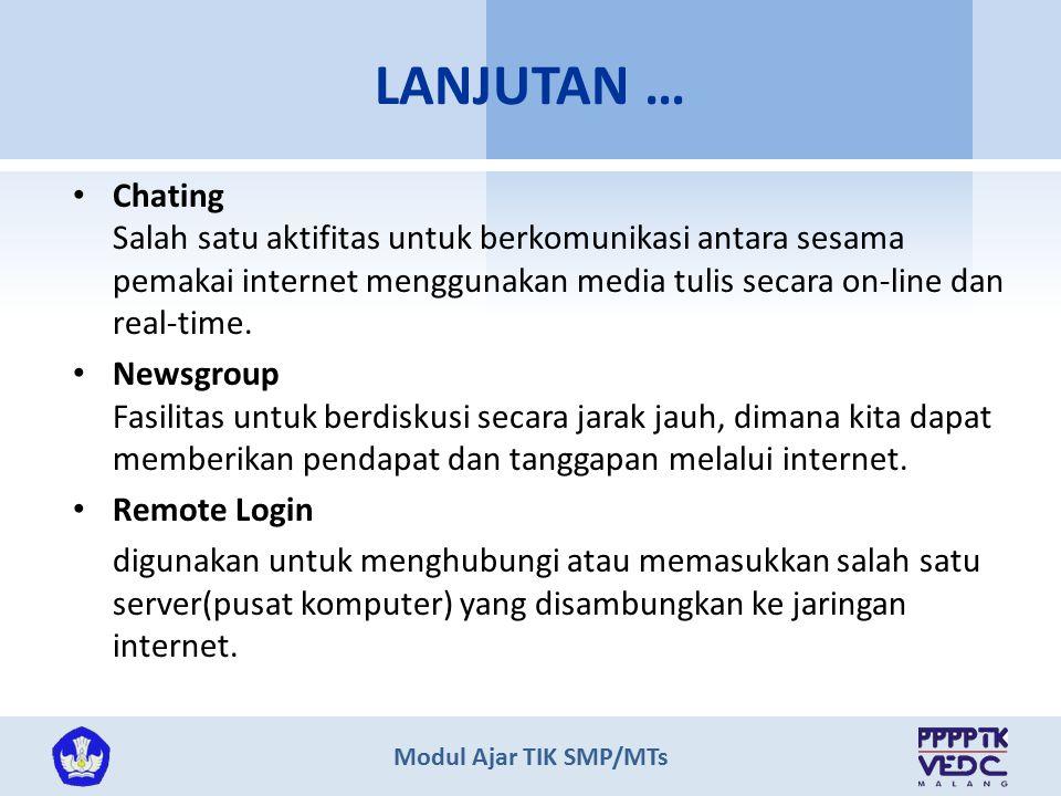LANJUTAN … Chating Salah satu aktifitas untuk berkomunikasi antara sesama pemakai internet menggunakan media tulis secara on-line dan real-time.