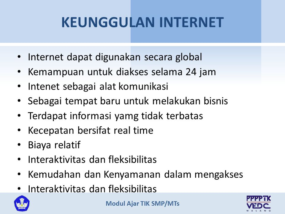 KEUNGGULAN INTERNET Internet dapat digunakan secara global