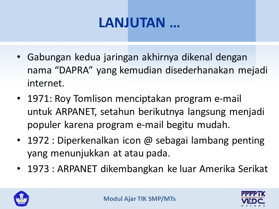 LANJUTAN … Gabungan kedua jaringan akhirnya dikenal dengan nama DAPRA yang kemudian disederhanakan mejadi internet.