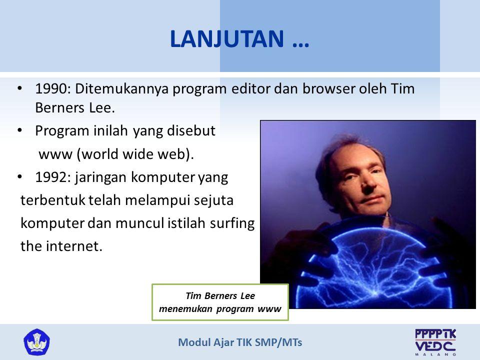 LANJUTAN … 1990: Ditemukannya program editor dan browser oleh Tim Berners Lee. Program inilah yang disebut.