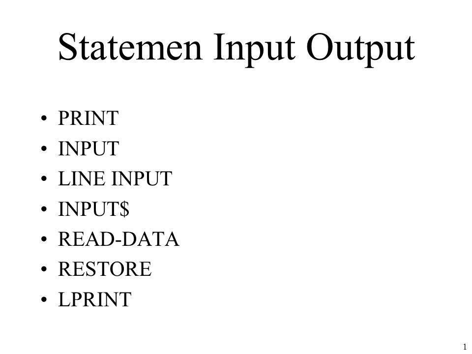 Statemen Input Output PRINT INPUT LINE INPUT INPUT$ READ-DATA RESTORE