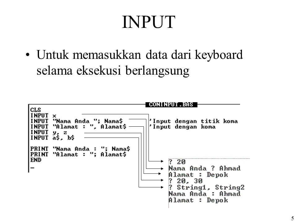INPUT Untuk memasukkan data dari keyboard selama eksekusi berlangsung