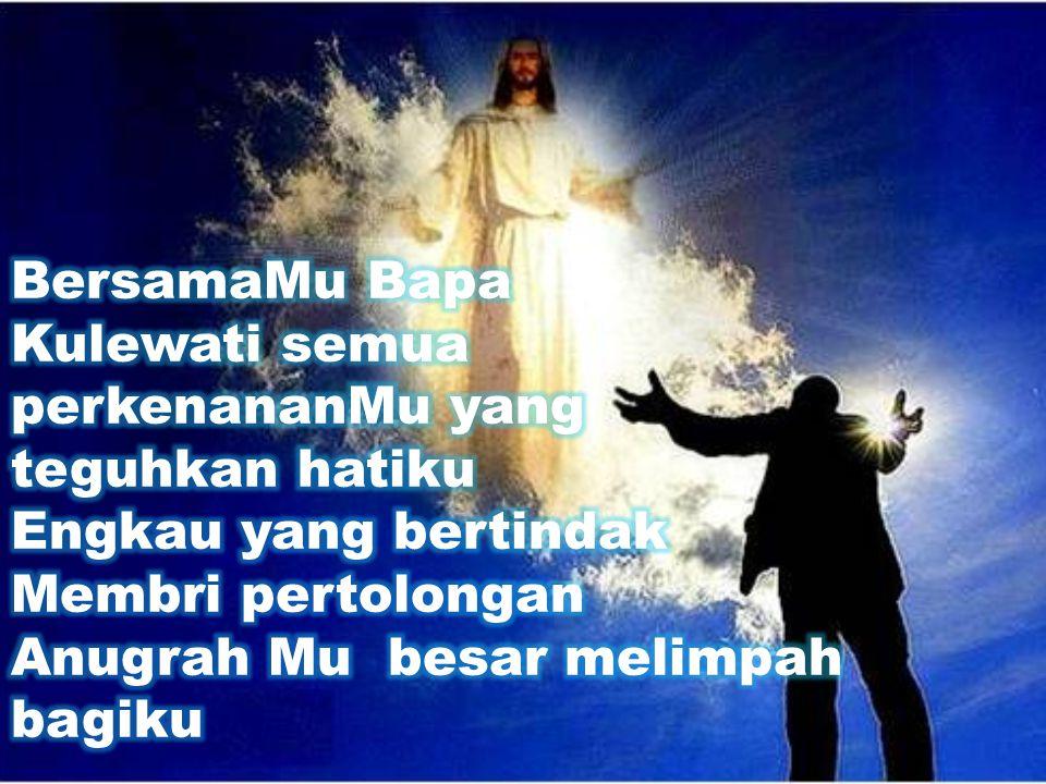 BersamaMu Bapa Kulewati semua. perkenananMu yang. teguhkan hatiku. Engkau yang bertindak. Membri pertolongan.