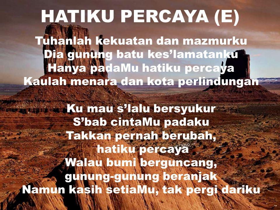 HATIKU PERCAYA (E) Tuhanlah kekuatan dan mazmurku