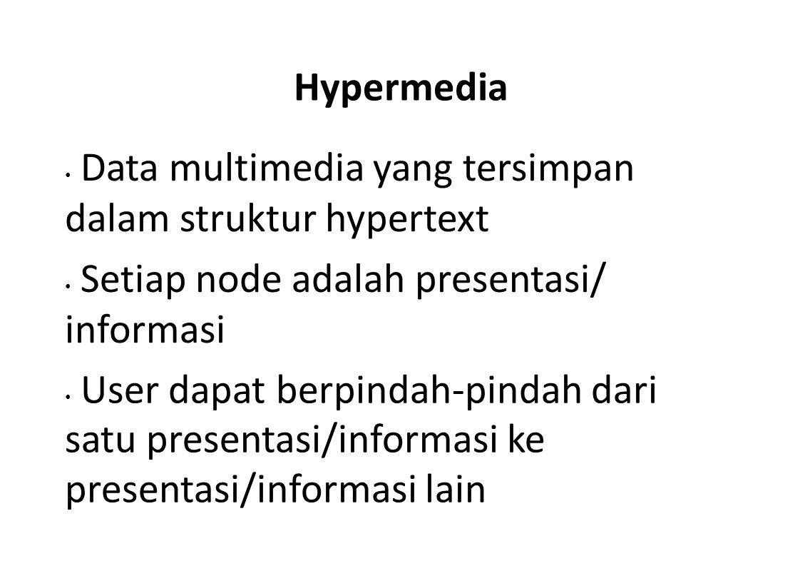 Hypermedia • Data multimedia yang tersimpan dalam struktur hypertext