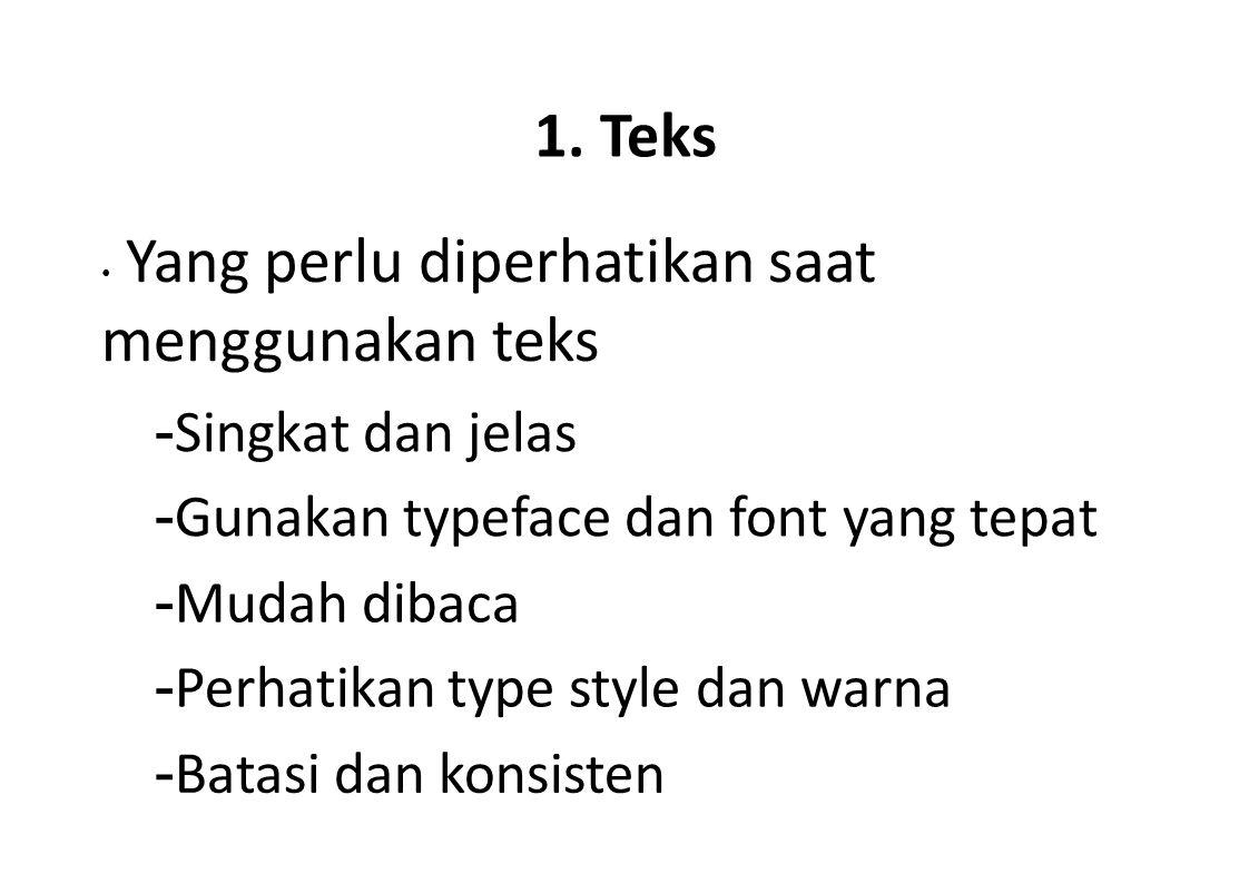1. Teks -Singkat dan jelas -Gunakan typeface dan font yang tepat