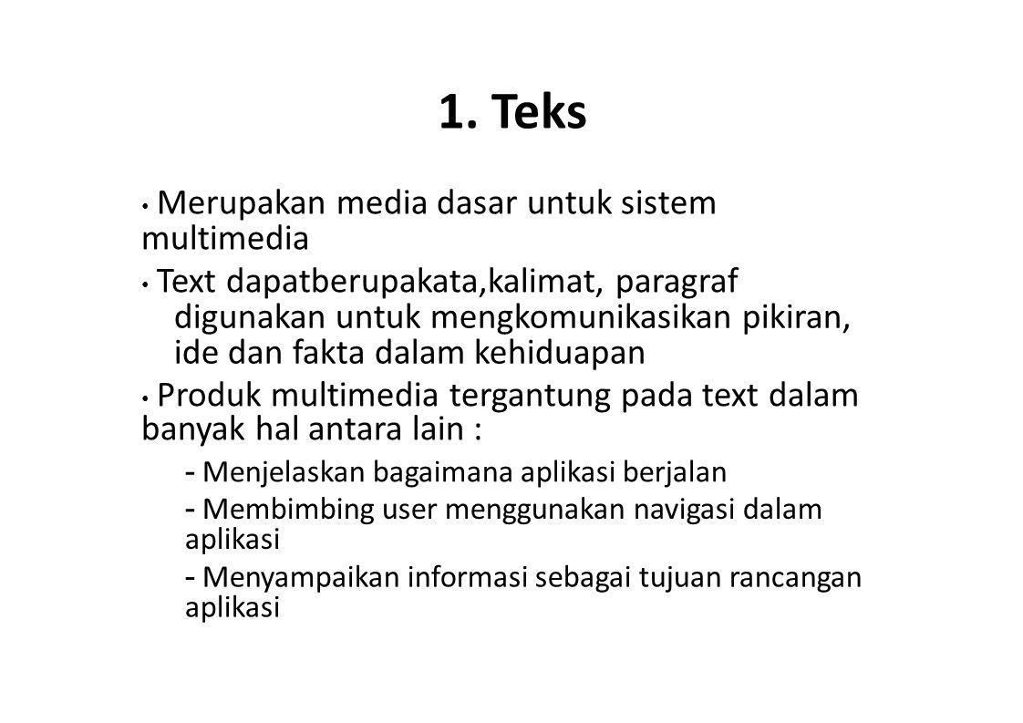 1. Teks • Merupakan media dasar untuk sistem multimedia. • Text dapatberupakata,kalimat, paragraf.