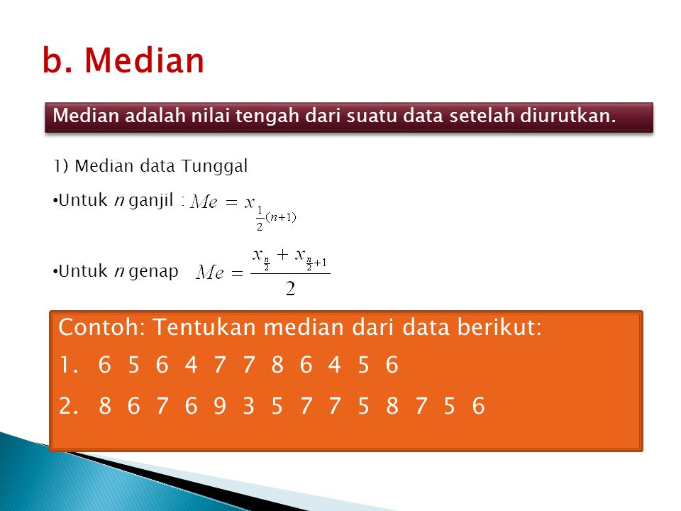 b. Median Contoh: Tentukan median dari data berikut: