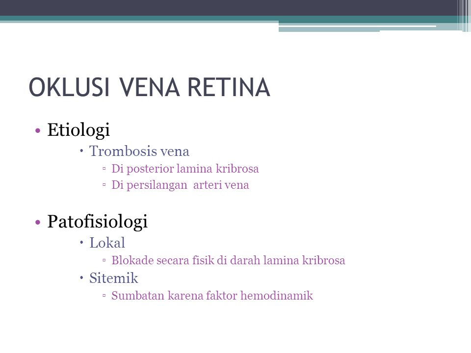 OKLUSI VENA RETINA Etiologi Patofisiologi Trombosis vena Lokal Sitemik
