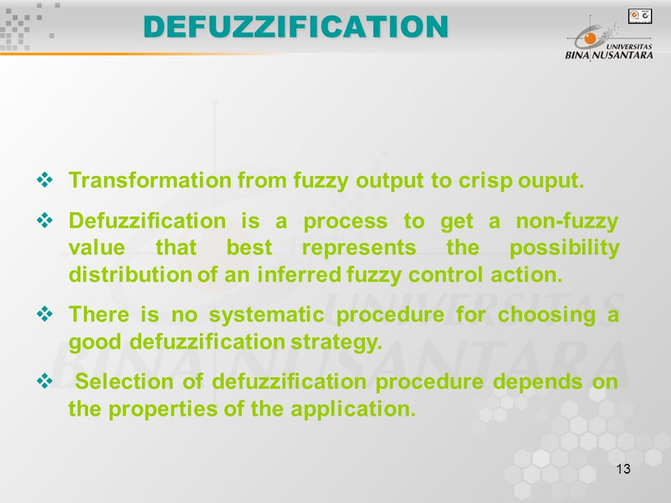 DEFUZZIFICATION Transformation from fuzzy output to crisp ouput.