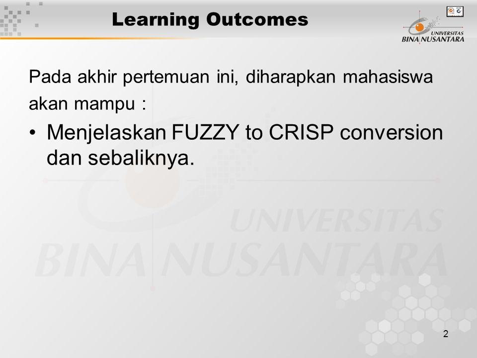 Menjelaskan FUZZY to CRISP conversion dan sebaliknya.
