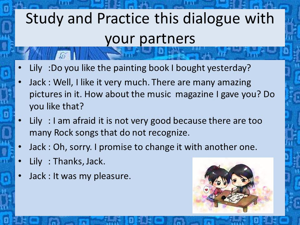 Study and Practice this dialogue with your partners