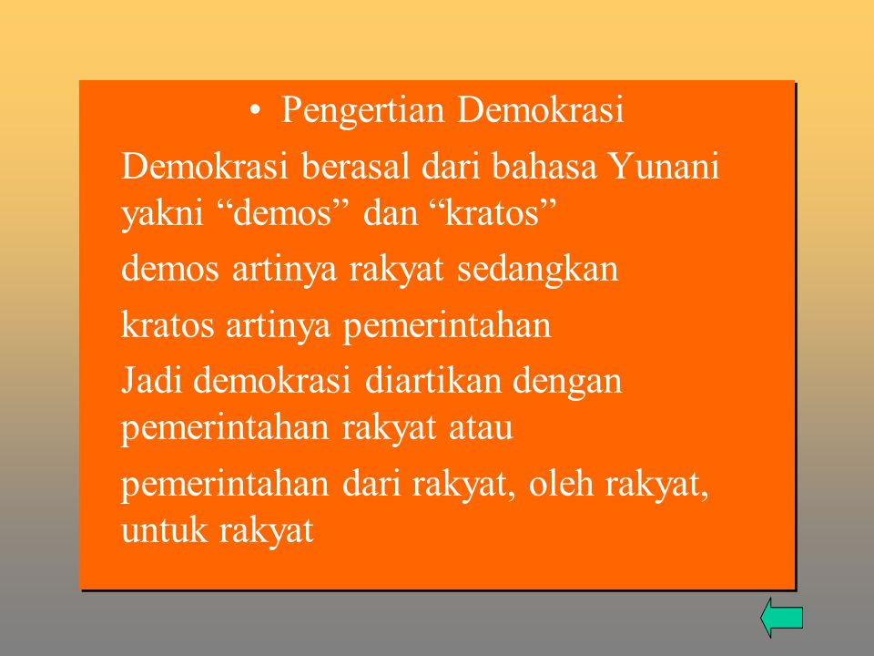 Pengertian Demokrasi Demokrasi berasal dari bahasa Yunani yakni demos dan kratos demos artinya rakyat sedangkan.