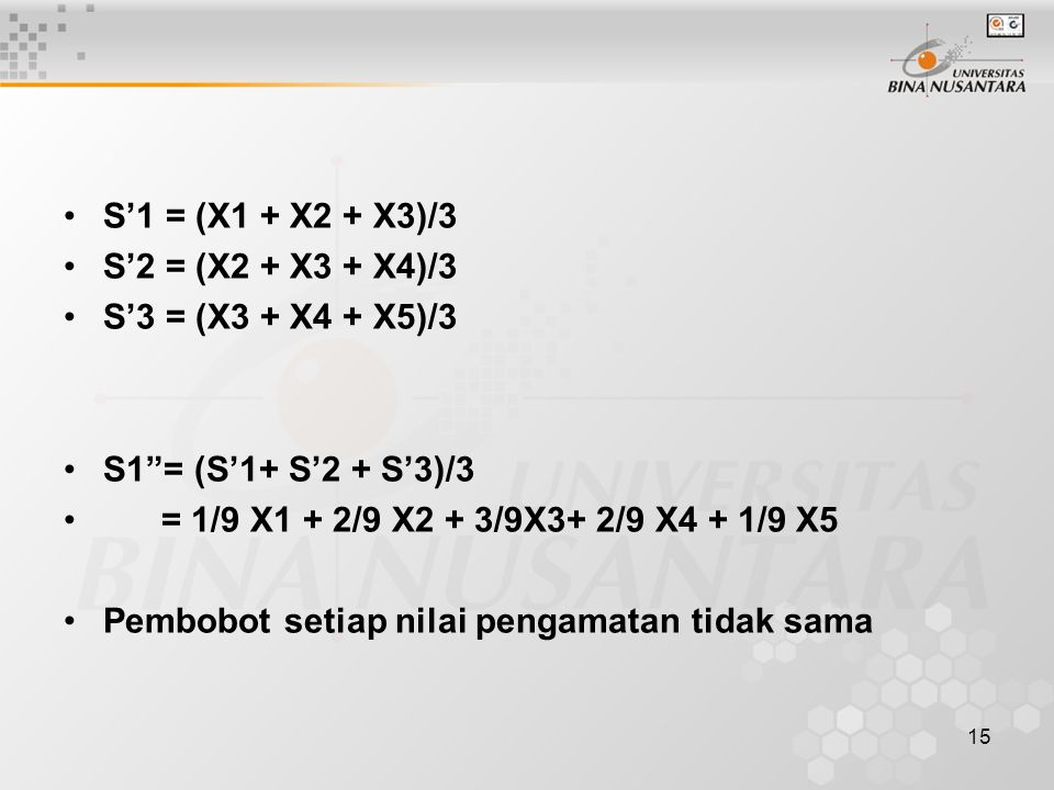 S'1 = (X1 + X2 + X3)/3 S'2 = (X2 + X3 + X4)/3. S'3 = (X3 + X4 + X5)/3. S1 = (S'1+ S'2 + S'3)/3. = 1/9 X1 + 2/9 X2 + 3/9X3+ 2/9 X4 + 1/9 X5.