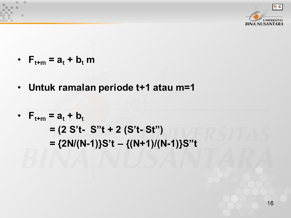 Ft+m = at + bt m Untuk ramalan periode t+1 atau m=1. Ft+m = at + bt. = (2 S't- S t + 2 (S't- St )