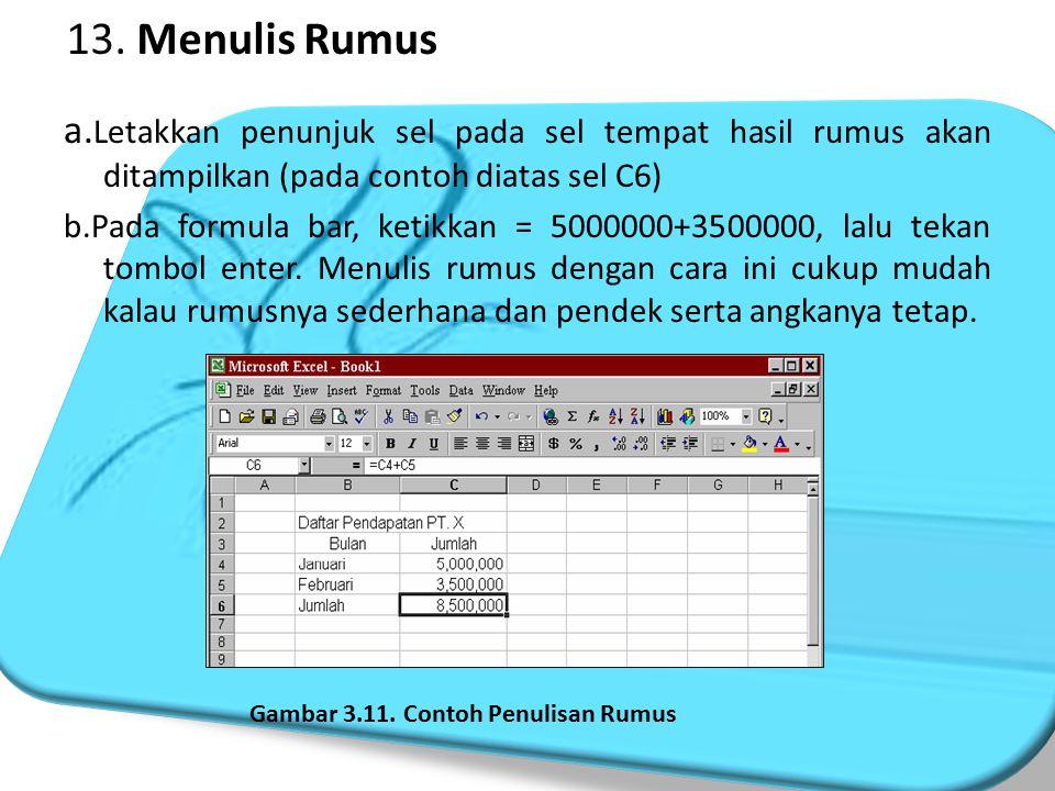 13. Menulis Rumus a.Letakkan penunjuk sel pada sel tempat hasil rumus akan ditampilkan (pada contoh diatas sel C6)