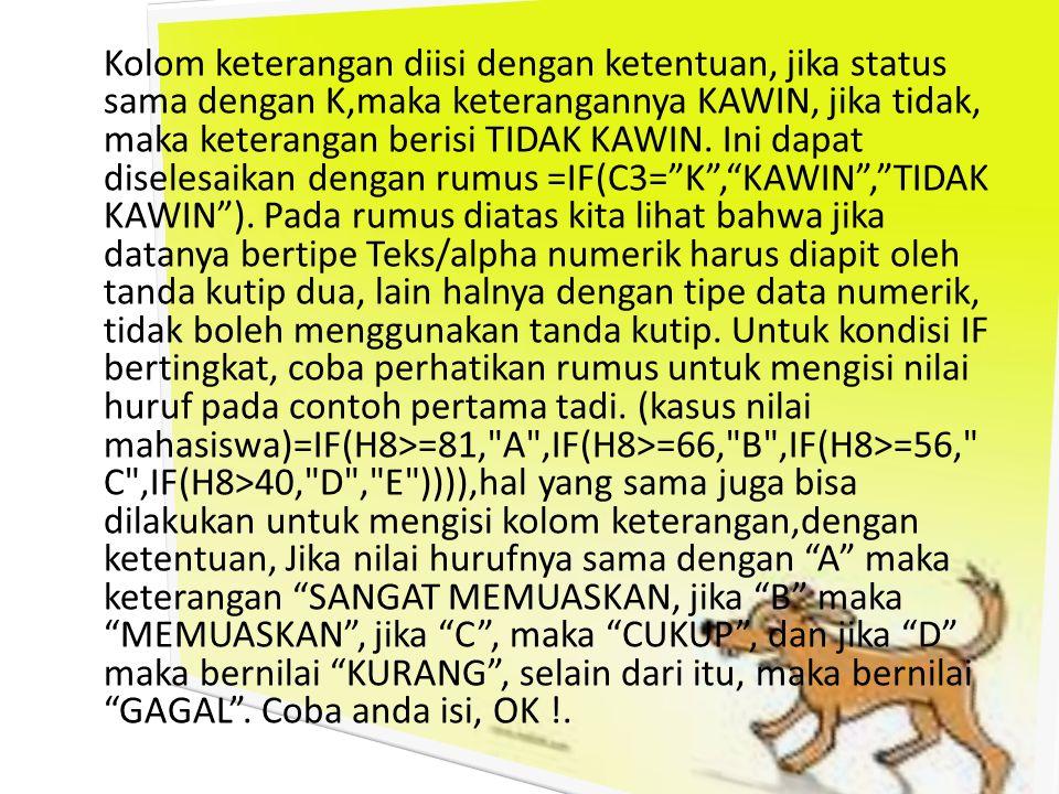 Kolom keterangan diisi dengan ketentuan, jika status sama dengan K,maka keterangannya KAWIN, jika tidak, maka keterangan berisi TIDAK KAWIN.