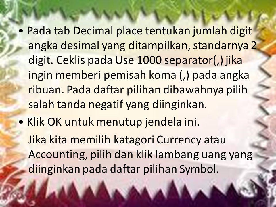 • Pada tab Decimal place tentukan jumlah digit angka desimal yang ditampilkan, standarnya 2 digit.