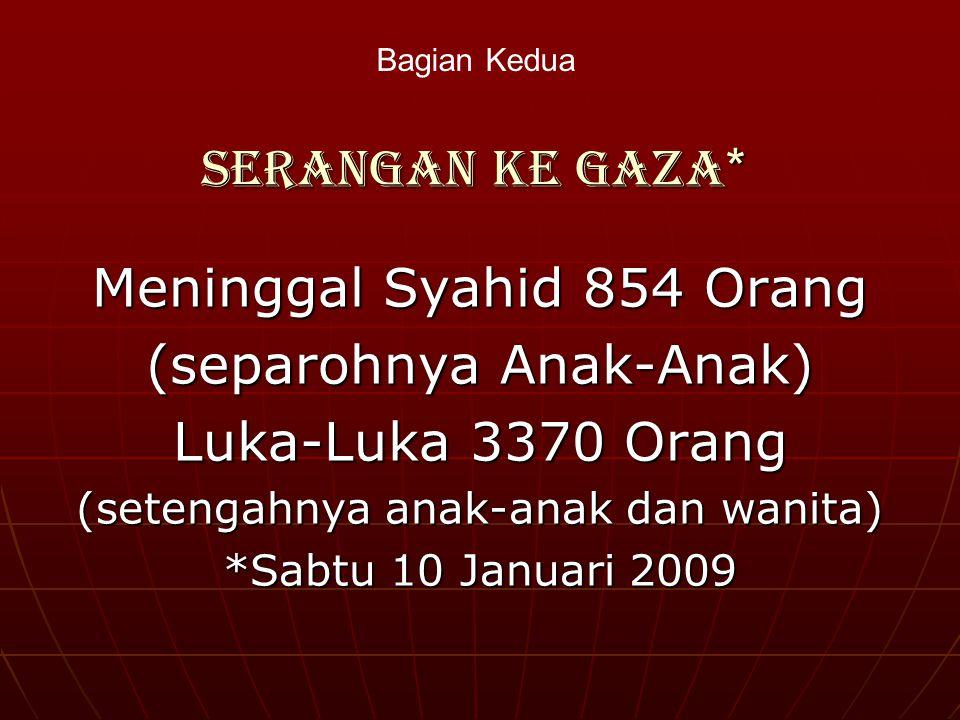 Meninggal Syahid 854 Orang (separohnya Anak-Anak) Luka-Luka 3370 Orang