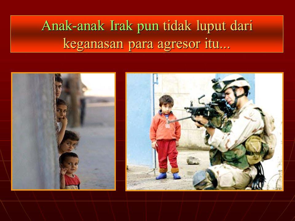 Anak-anak Irak pun tidak luput dari keganasan para agresor itu...