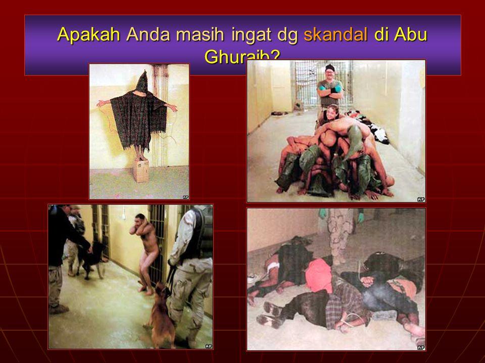 Apakah Anda masih ingat dg skandal di Abu Ghuraib