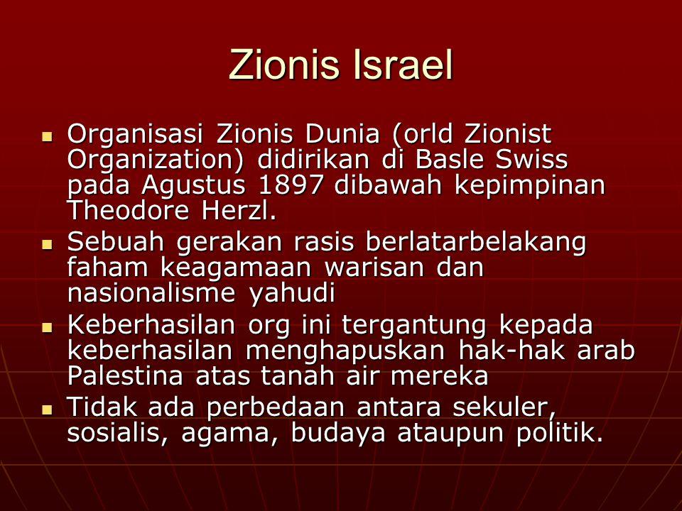 Zionis Israel Organisasi Zionis Dunia (orld Zionist Organization) didirikan di Basle Swiss pada Agustus 1897 dibawah kepimpinan Theodore Herzl.