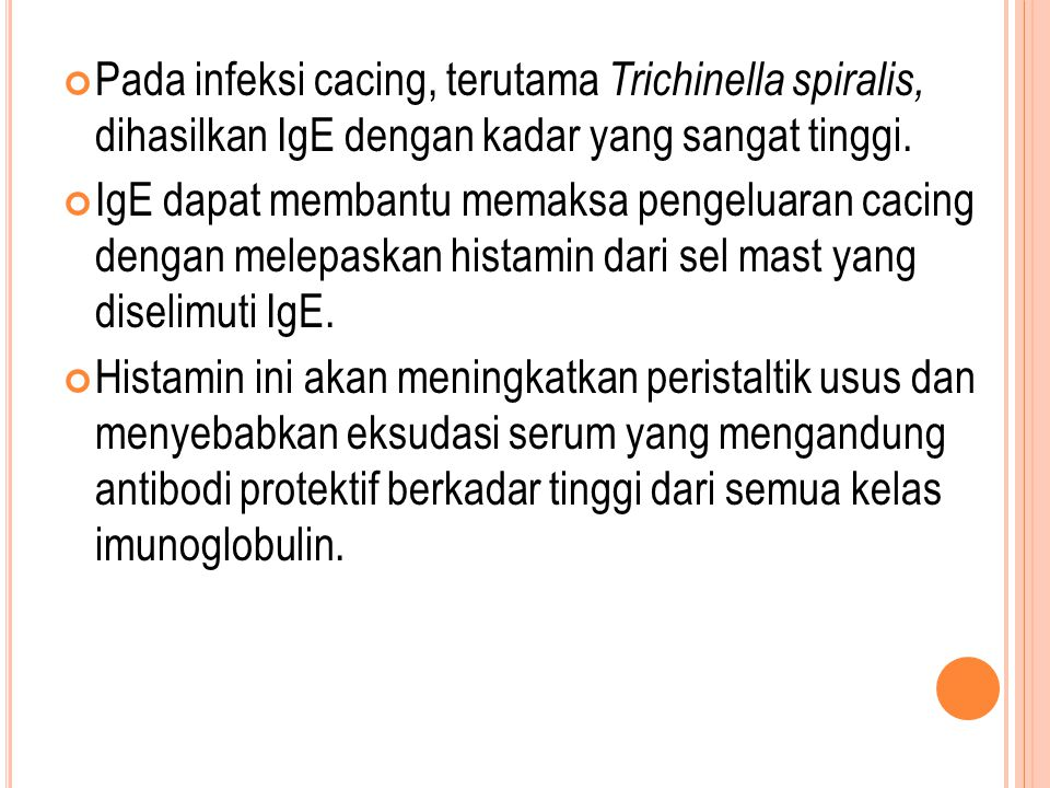 Pada infeksi cacing, terutama Trichinella spiralis, dihasilkan IgE dengan kadar yang sangat tinggi.