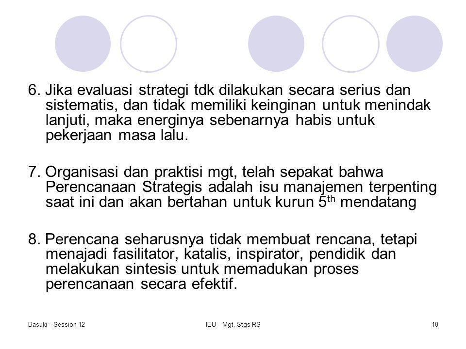6. Jika evaluasi strategi tdk dilakukan secara serius dan sistematis, dan tidak memiliki keinginan untuk menindak lanjuti, maka energinya sebenarnya habis untuk pekerjaan masa lalu.