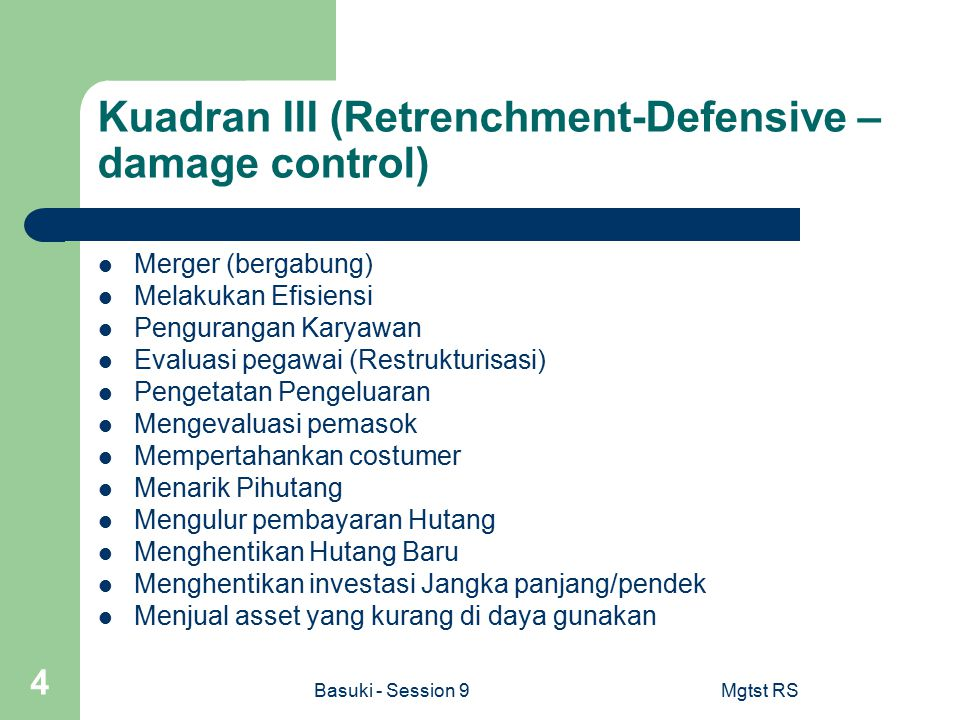 Kuadran III (Retrenchment-Defensive – damage control)