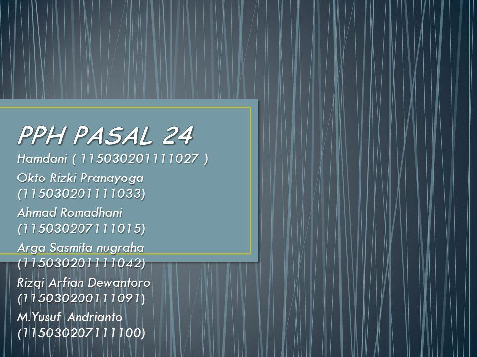 PPH PASAL 24 Hamdani ( 115030201111027 ) Okto Rizki Pranayoga (115030201111033) Ahmad Romadhani (115030207111015)
