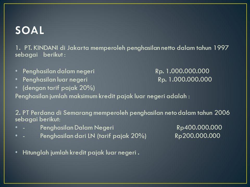 SOAL 1. PT. KINDANI di Jakarta memperoleh penghasilan netto dalam tahun 1997 sebagai berikut :