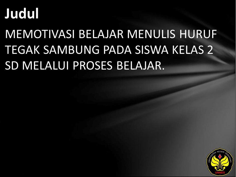Judul MEMOTIVASI BELAJAR MENULIS HURUF TEGAK SAMBUNG PADA SISWA KELAS 2 SD MELALUI PROSES BELAJAR.