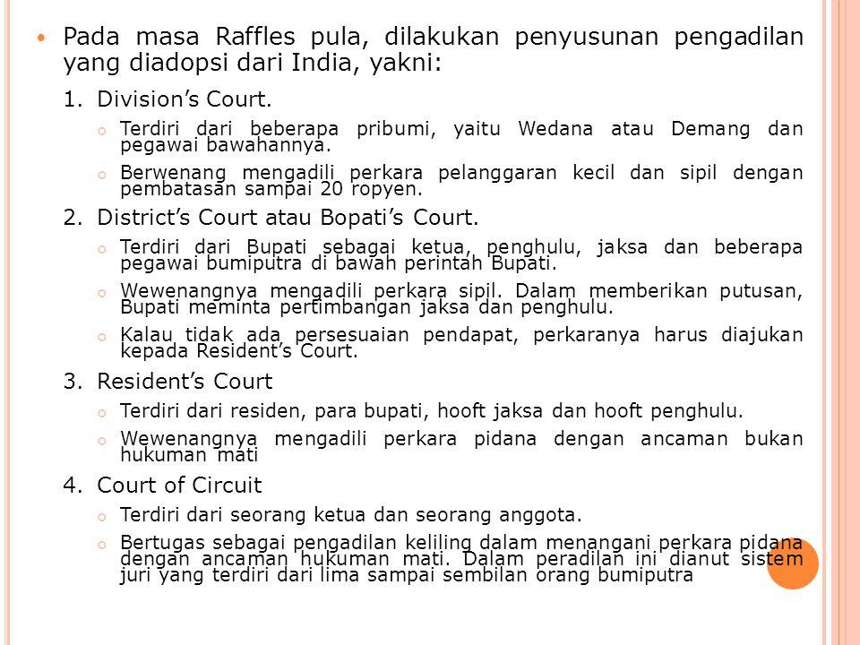Pada masa Raffles pula, dilakukan penyusunan pengadilan yang diadopsi dari India, yakni: