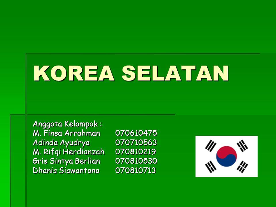 KOREA SELATAN Anggota Kelompok : M. Finsa Arrahman 070610475
