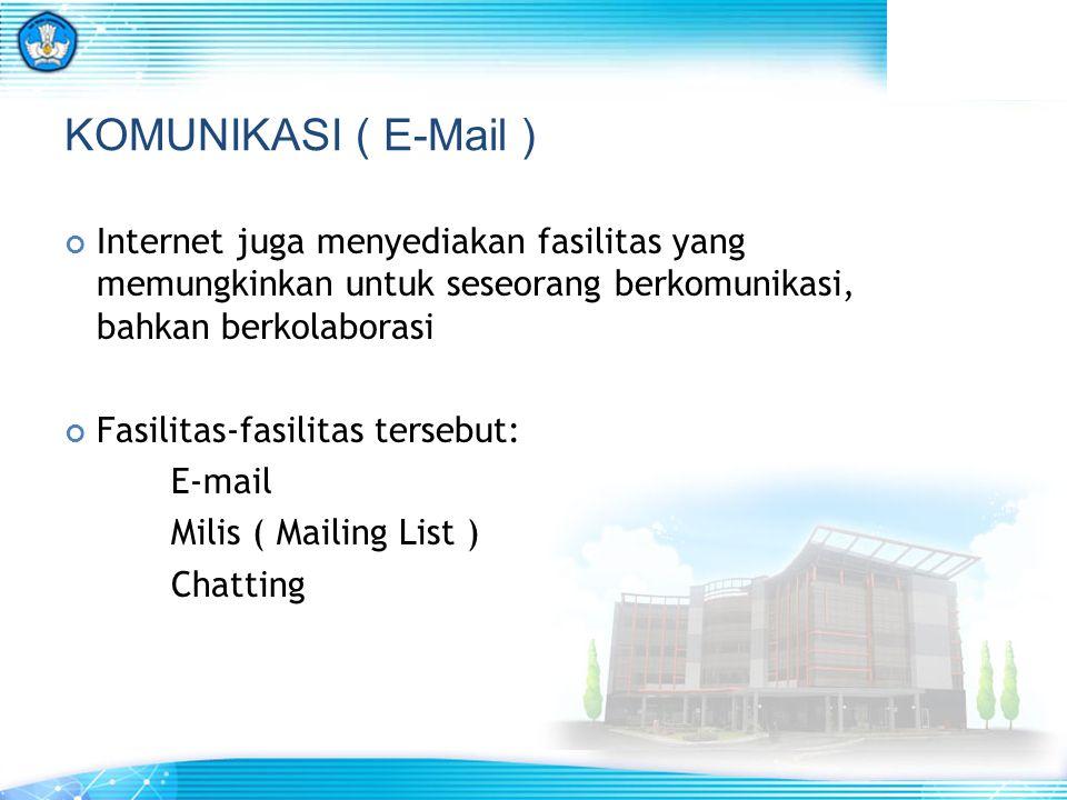 KOMUNIKASI ( E-Mail ) Internet juga menyediakan fasilitas yang memungkinkan untuk seseorang berkomunikasi, bahkan berkolaborasi.