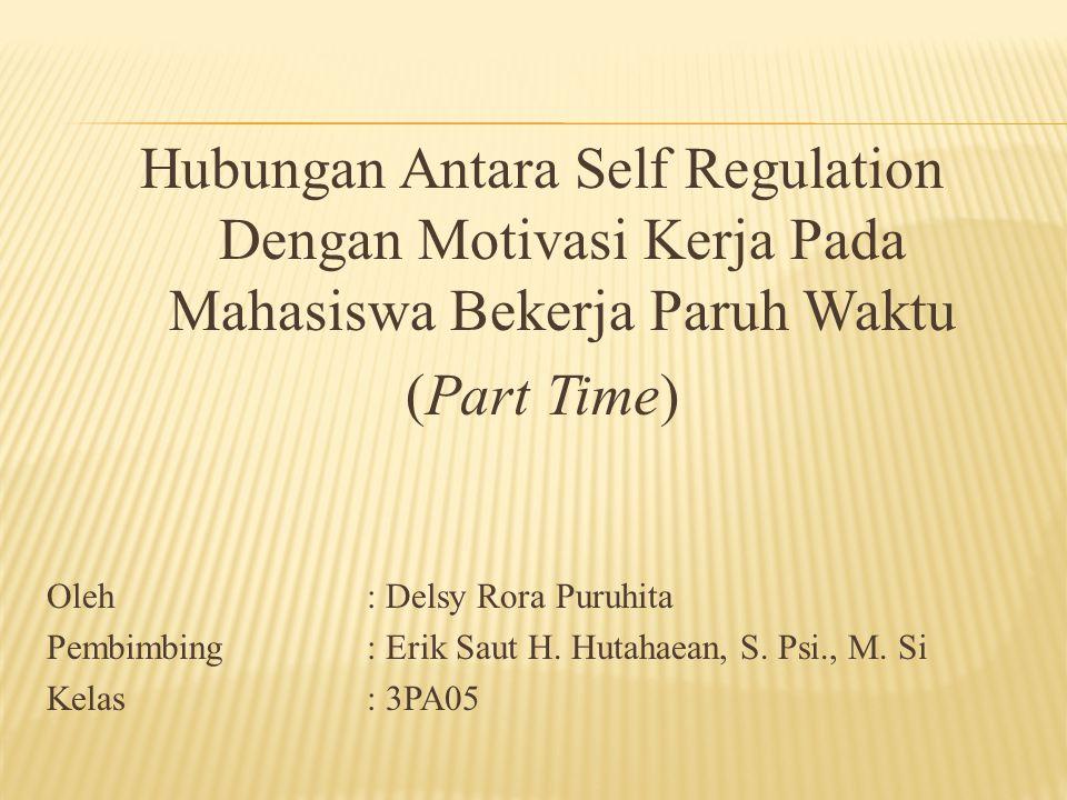 Hubungan Antara Self Regulation Dengan Motivasi Kerja Pada Mahasiswa Bekerja Paruh Waktu